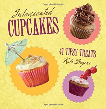 Intoxicated Cupcakes: 41 Tipsy Treats 9780762438730