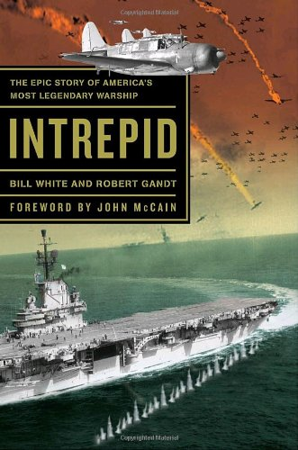 Intrepid: The Epic Story of America's Most Legendary Warship 9780767929981