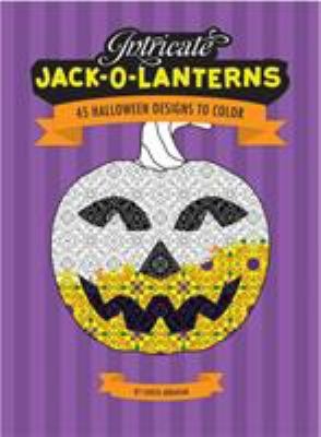 Intricate Jack-O-Lanterns: 45 Halloween Designs to Color 9780762433391