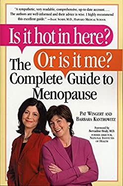 Is It Hot in Here? or Is It Me? the Complete Guide to Menopause 9780761138082