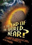 Is the End of the World Near?: From Crackpot Predictions to Scientific Scenarios 9780761373964