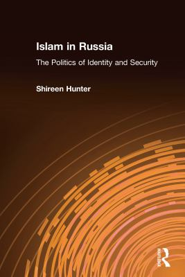 Islam in Russia: The Politics of Identity and Security 9780765612823