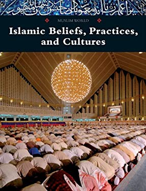 Islamic Beliefs, Practices, and Cultures 9780761479260