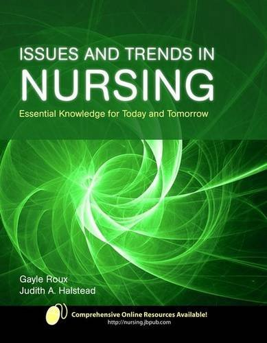 Issues and Trends in Nursing: Essential Knowledge for Today and Tomorrow 9780763752255