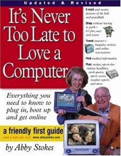 It's Never Too Late to Love a Computer!: A Friendly First Guide 9780761140672
