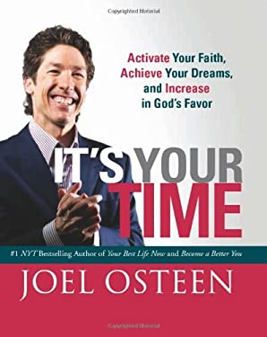 It's Your Time: Activate Your Faith, Achieve Your Dreams, and Increase in God's Favor 9780762444182