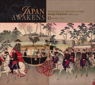 Japan Awakens: Woodblock Prints of the Meiji Period (1868-1912) 9780764946356