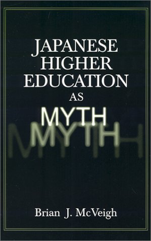 Japanese Higher Education as Myth 9780765609250