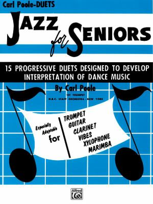 Jazz for Seniors: 15 Progressive Duets Designed to Develop Interpretation of Dance Music 9780769222066