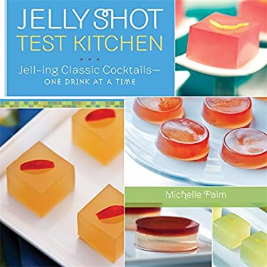 Jelly Shot Test Kitchen: Jell-Ing Classic Cocktails-One Drink at a Time 9780762440542