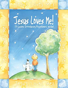 Jesus Loves Me!:: 13 Lessons Introducing Preschoolers to God 9780764424342