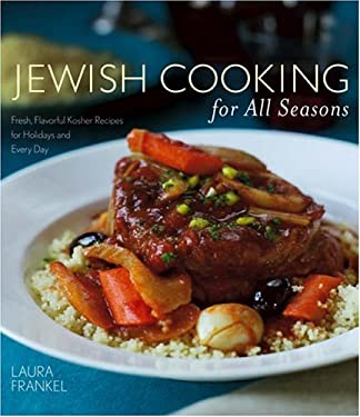 Jewish Cooking for All Seasons: Fresh, Flavorful Kosher Recipes for Holidays and Every Day 9780764571848