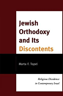 Jewish Orthodoxy and Its Discontents: Religious Dissidence in Contemporary Israel 9780761859178