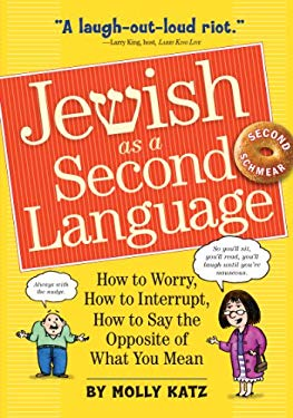 Jewish as a Second Language: How to Worry, How to Interrupt, How to Say the Opposite of What You Mean 9780761158400