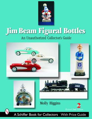 Jim Beam Figural Bottles: An Unauthorized Collector's Guide 9780764321818