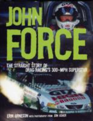 John Force: The Straight Story of Drag Racing's 300-MPH Superstar 9780760322215