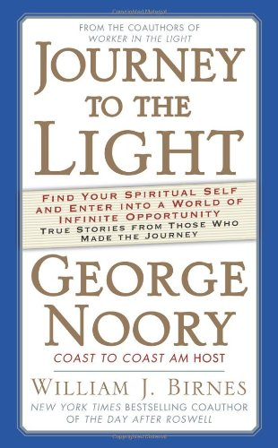 Journey to the Light: Find Your Spiritual Self and Enter Into a World of Infinite Opportunity: True Stories from Those Who Made the Journey 9780765321039