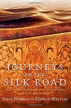 Journeys on the Silk Road: A Desert Explorer, Buddha's Secret Library, and the Unearthing of the World's Oldest Printed Book 9780762782970