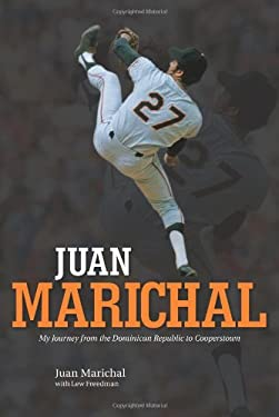 Juan Marichal: My Journey from the Dominican Republic to Cooperstown 9780760340592