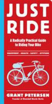 Just Ride: A Radically Practical Guide to Riding Your Bike 9780761155584