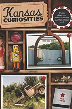 Kansas Curiosities: Quirky Characters, Roadside Oddities & Other Offbeat Stuff 9780762758630
