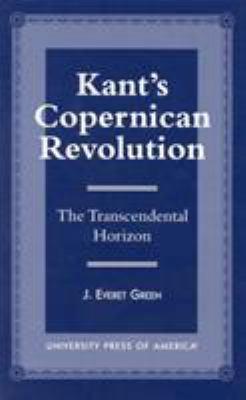 Kant's Copernican Revolution: The Transcendental Horizon 9780761807490