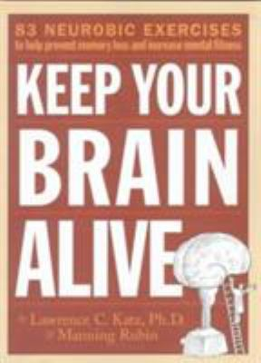 Keep Your Brain Alive: 83 Neurobic Exercises to Help Prevent Memory Loss and Increase Mental Fitness 9780761110521