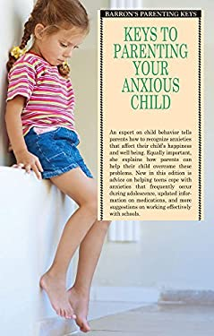 Keys to Parenting Your Anxious Child 9780764139161