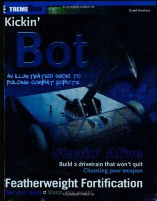 Kickin' 'Bot: An Illustrated Guide to Building Combat Robots 9780764541131