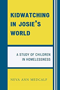 Kidwatching in Josie's World: A Study of Children in Homelessness 9780761838746
