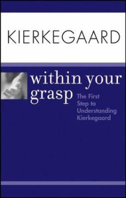 Kierkegaard Within Your Grasp: The First Step to Understanding Kierkegaard 9780764559747