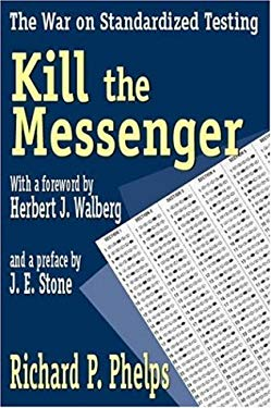 Kill the Messenger: The War on Standardized Testing 9780765801784