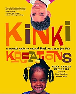 Kinki Kreations: A Parent's Guide to Natural Black Hair Care for Kids 9780767913690