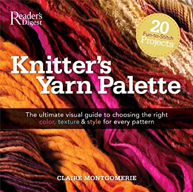 Knitter's Yarn Palette: The Ultimate Visual Guide for Choosing the Right Color, Texture, and Style for Every Pattern 9780762109098