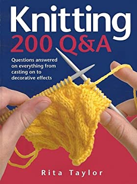 Knitting: 200 Q&A: Questions Answered on Everything from Casting on to Decorative Effects 9780764161377