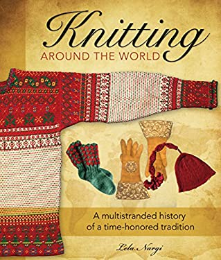 Knitting Around the World: A Multistranded History of a Time-Honored Tradition 9780760337943