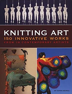 Knitting Art: 150 Innovative Works from 18 Contemporary Artists 9780760330678