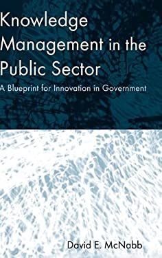 Knowledge Management in the Public Sector: A Blueprint for Innovation in Government 9780765617279