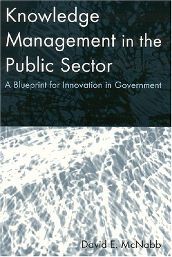 Knowledge Management in the Public Sector: A Blueprint for Innovation in Government 9780765617286