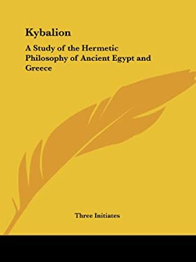 Kybalion: A Study of the Hermetic Philosophy of Ancient Egypt and Greece 9780766100800