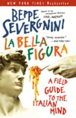 La Bella Figura: A Field Guide to the Italian Mind 9780767914406