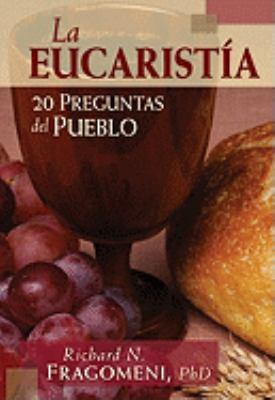 La Eucaristia: 20 Preguntas del Pueblo 9780764817618