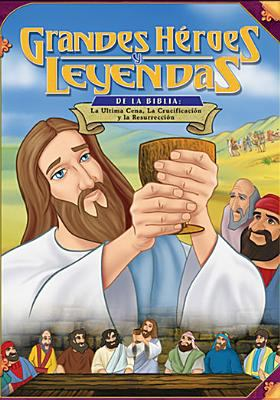 La Utima Cena, la Crucificacion y la Resurreccion = The Last Supper, Crucufixion and Resurrection