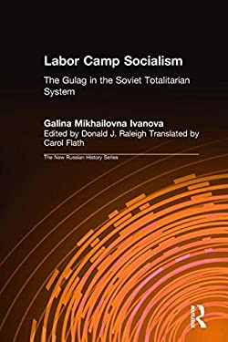 Labor Camp Socialism: The Gulag in the Soviet Totalitarian System