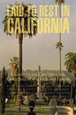 Laid to Rest in California: A Guide to the Cemeteries and Grave Sites of the Rich and Famous 9780762741014