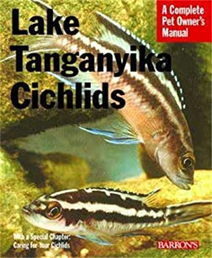 Lake Tanganyika Cichlids: Everything about History, Setting Up an Aquarium, Health Concerns, and Spawning 9780764136733