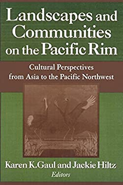Landscapes and Communities on the Pacific Rim: Cultural Perspectives from Asia to the Pacific Northwest 9780765605122