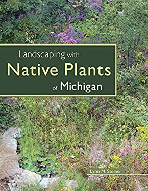 Landscaping with Native Plants of Michigan 9780760325384