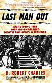 Last Man Out: Surviving the Burma-Thailand Death Railway
