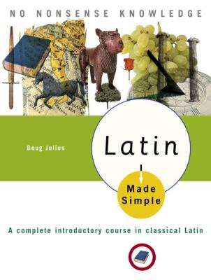 Latin Made Simple: A Complete Introductory Course in Classical Latin 9780767918619